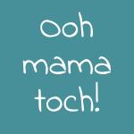 Ooh mama toch!